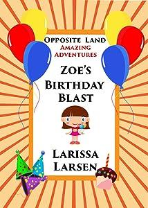 Opposite Land Amazing Adventures: Zoe's Birthday Blast (Adventures Of Zoe)