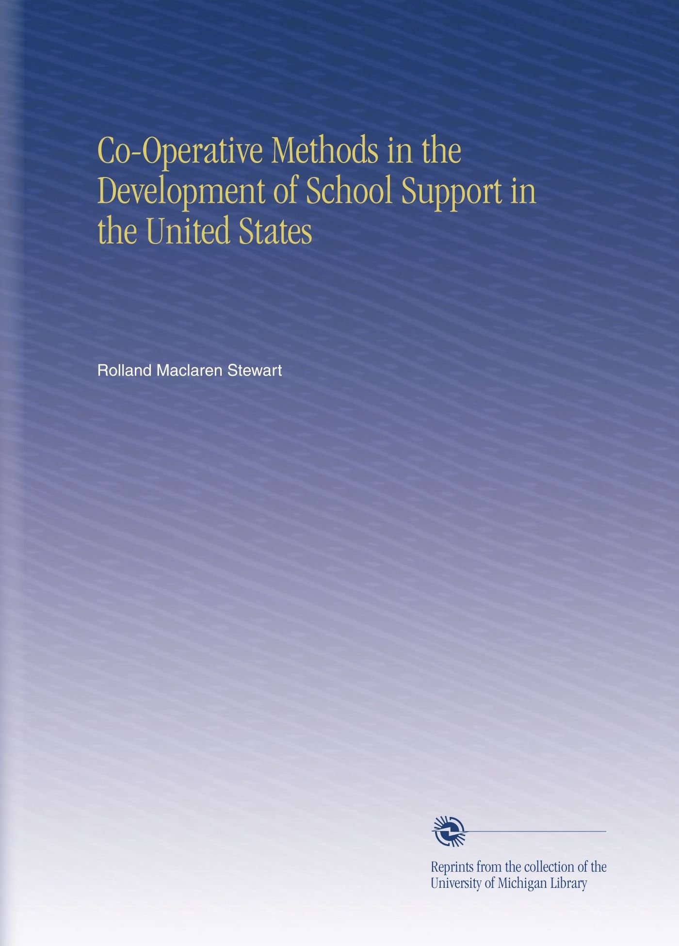 Read Online Co-Operative Methods in the Development of School Support in the United States ebook
