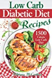 Low Carb Diabetic Diet Recipes: Keto Diabetic Cookbook. 1500 Calorie Low Carb Diabetic Diet. (Health & Weight Loss with…