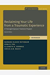 Reclaiming Your Life from a Traumatic Experience: A Prolonged Exposure Treatment Program - Workbook (Treatments That Work) Kindle Edition