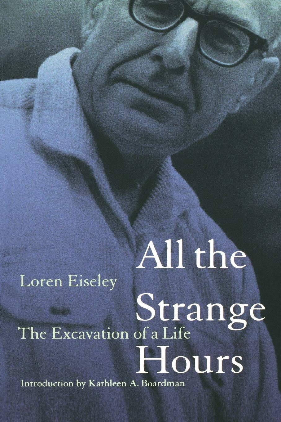 Read All The Strange Hours The Excavation Of A Life By Loren Eiseley