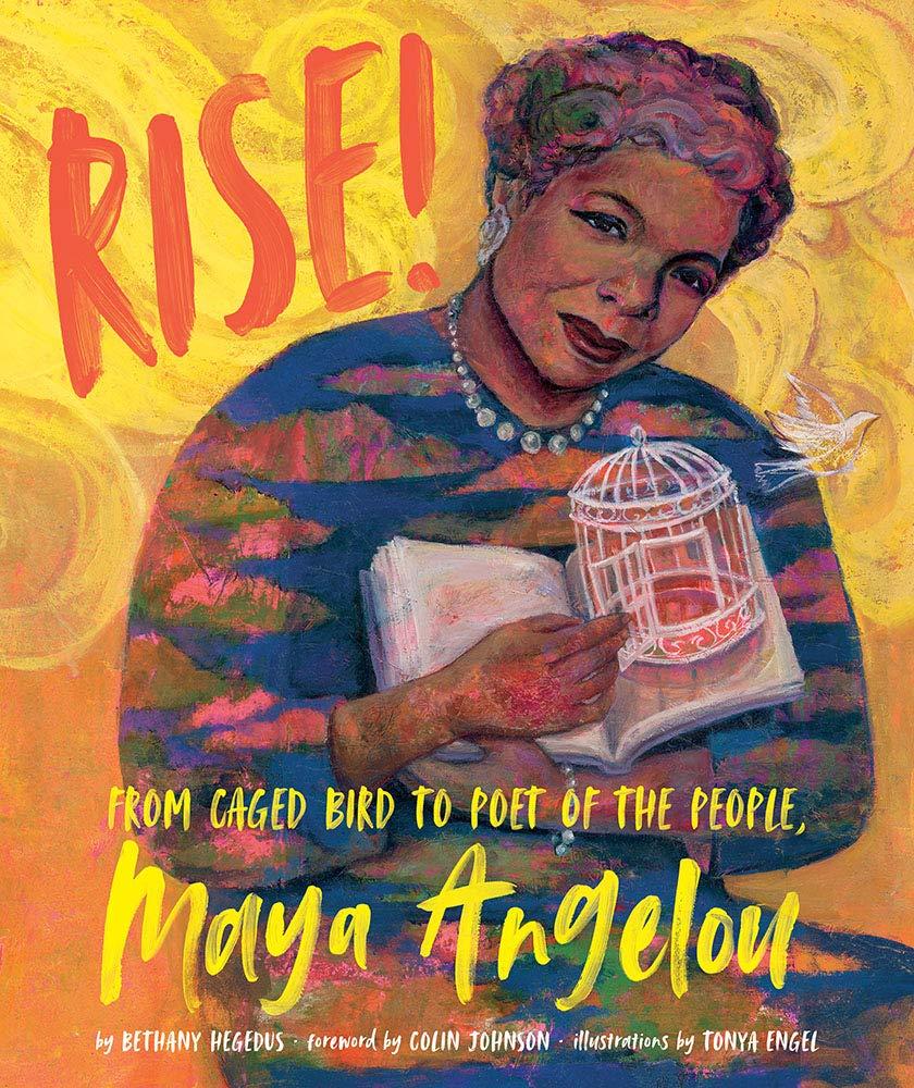 Rise!: From Caged Bird to Poet of the People, Maya Angelou: Bethany  Hegedus, Tonya Engel, Tonya Engel: 9781620145876: Amazon.com: Books