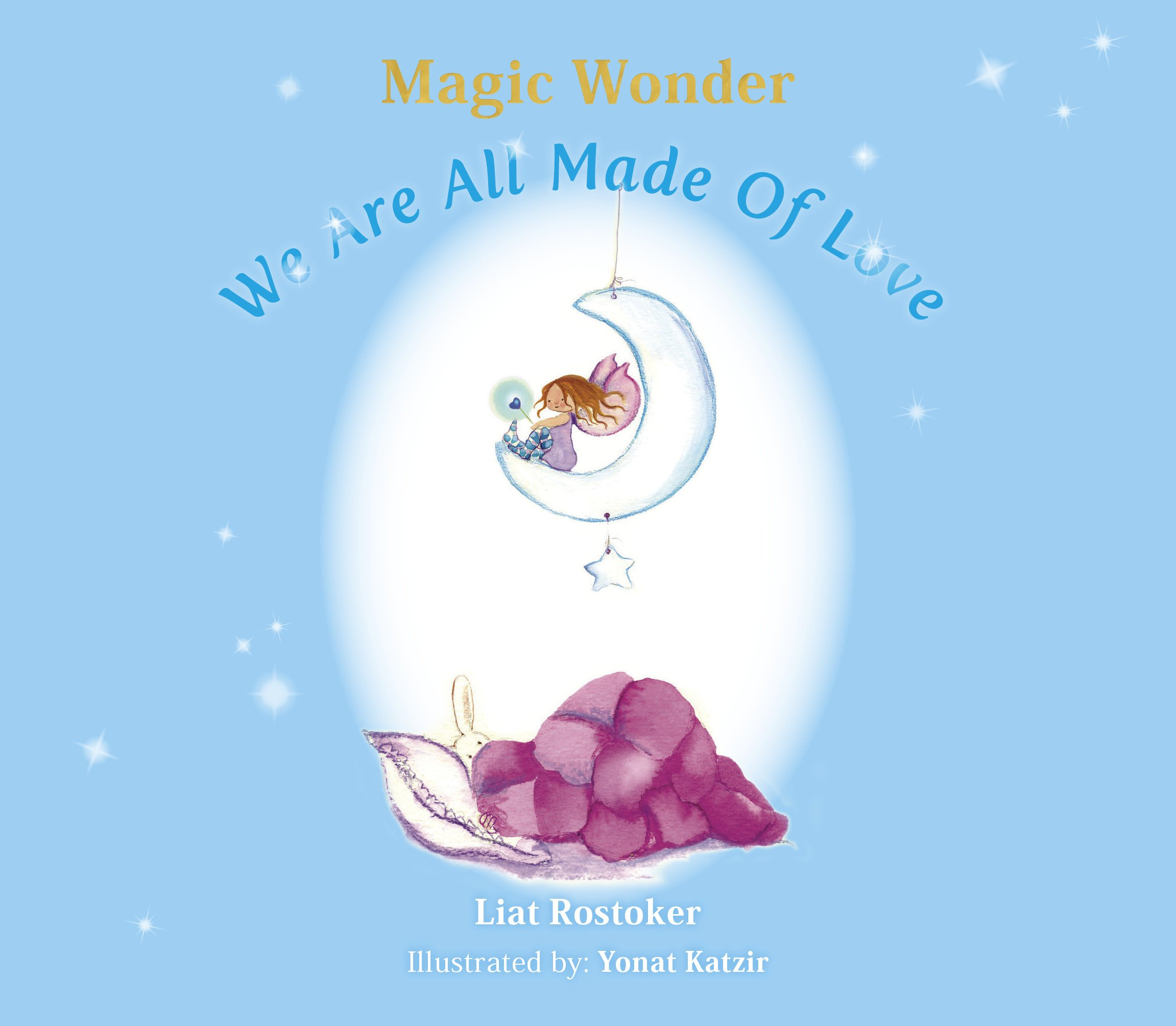 Magic Wonder - We Are All Made Of Love: An Inspiring, Surprising and Fun Children's Book With An Added Value. Now Get A Free Original Bookmark!