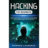 Hacking for Beginners: A Step-By-Step Guide to Learn the Concept of Ethical Hacking; How to Use the Essential Hacking…