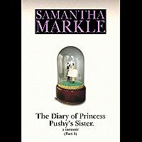 Diary of Princess Pushy's Sister: A Memoir Part 1