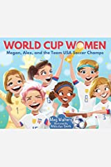 World Cup Women: Megan, Alex, and the Team USA Soccer Champs Kindle Edition