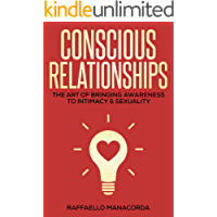 Conscious Relationships: The Art of Bringing Awareness to Intimacy & Sexuality
