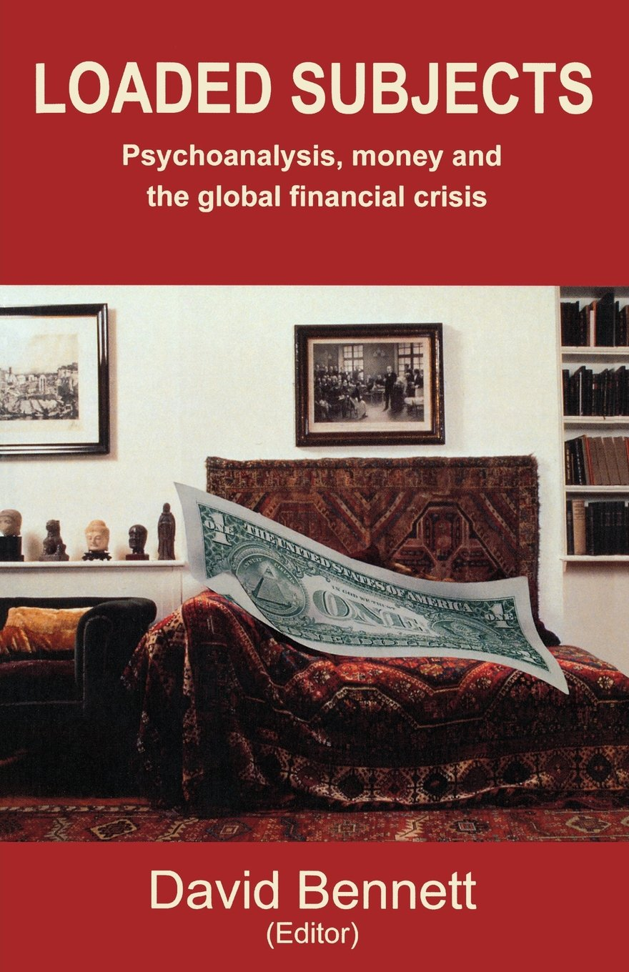 Loaded Subjects: Psychoanalysis, money and the global financial crisis