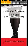 Maid in Heaven, An Aggie Underhill Mystery (A quirky, comical adventure): An Aggie Underhill Mystery