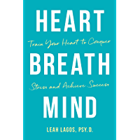 Heart Breath Mind: Train Your Heart to Conquer Stress and Achieve Success (English Edition)