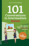 101 Conversations in Intermediate Italian: Short Natural Dialogues to Boost Your Confidence & Improve Your Spoken…