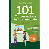 101 Conversations in Intermediate Italian: Short Natural Dialogues to Boost Your Confidence & Improve Your Spoken… book cover