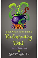 The Enchanting Witch : Rosewood Series Book Three Kindle Edition