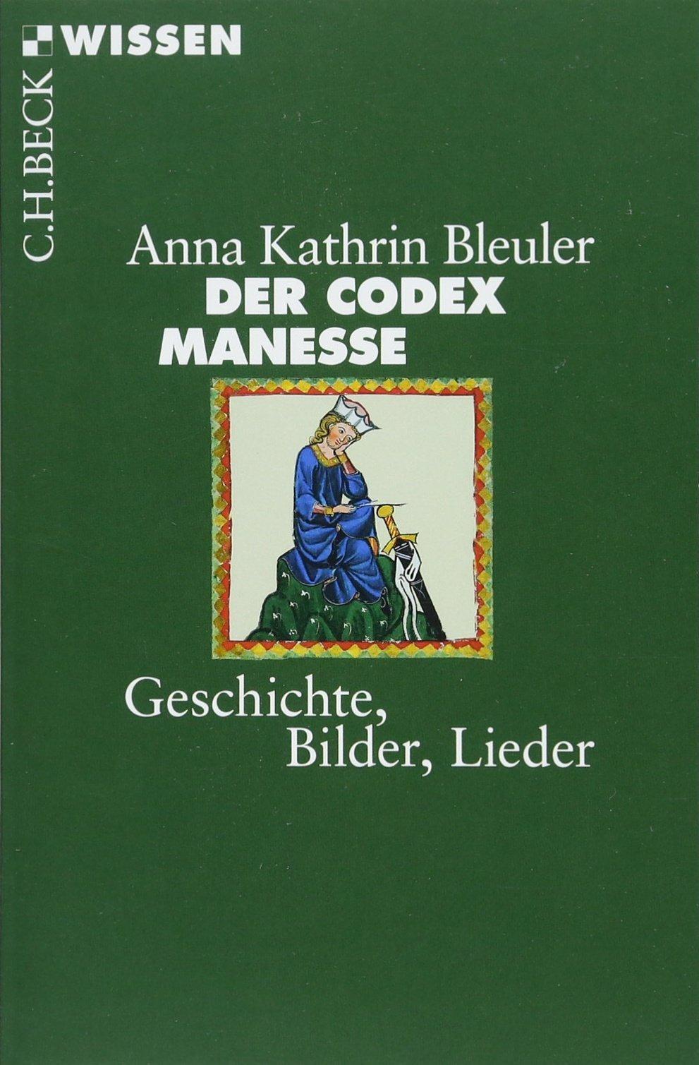 Der Codex Manesse: Geschichte, Bilder, Lieder