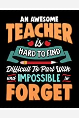 An Awesome Teacher Is Hard To Find Difficult To Part With And Impossible To Forget: Teacher Planner Organizer Notebook Paperback