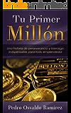 Tu Primer Millon: Una historia de perseverancia y liderazgo indispensable para todo emprendedor. (Spanish Edition)