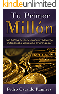 Tu Primer Millon: Una historia de perseverancia y liderazgo indispensable para todo emprendedor. (