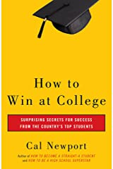 How to Win at College: Surprising Secrets for Success from the Country's Top Students Kindle Edition