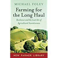 Farming for the Long Haul: Resilience and the Lost Art of Agricultural Inventiveness (New Farmer Library)