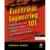 Electrical Engineering 101: Everything You Should Have Learned in School...but Probably Didn't
