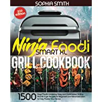 NINJA FOODI SMART XL GRILL COOKBOOK: 1500-Days Mouth-Watering, Easy, and Quick Indoor Grilling And Air Fryer Recipes for…