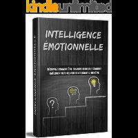 INTELLIGENCE ÉMOTIONNELLE : Découvrez comment être toujours heureux et comment améliorer toute relation en atteignant le… book cover