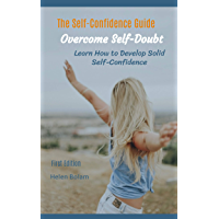 The Self-Confidence Guide: Overcome Self-Doubt, Learn How to Develop Solid Self-Confidence (English Edition)