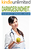 Darm: DARMGESUNDHEIT: WOHLBEFINDEN STATT DEPRESSION & UNWOHLSEIN (Reizdarm, Darmbeschwerden, Unverträglichkeit, Fruktose, Laktose, Histamin, gesunde Ernährung): (Paleo, FODMAP Diät, Superfood)