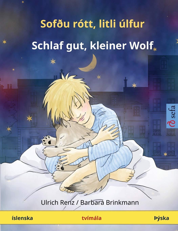 Sofðu rótt, litli úlfur – Schlaf gut, kleiner Wolf. Tvímála barnabók (Íslenska – Þýska) (www.childrens-books-bilingual.com)