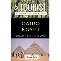 GREATER THAN A TOURIST- CAIRO EGYPT: 50 Travel Tips From a Local