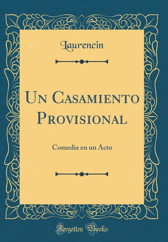 Un Casamiento Provisional: Comedia En Un Acto (Classic ...