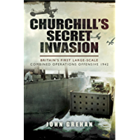 Churchill's Secret Invasion: Britain's First Large Scale Combined Offensive 1942