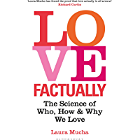 Love Factually: The Science of Who, How and Why We Love (English Edition)