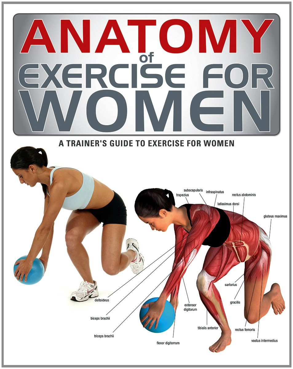 Anatomy of Exercise for Women: A Trainer\'s Guide to Exercise for ...