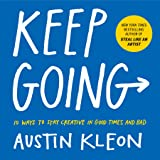 Keep Going: 10 Ways to Stay Creative in Good Times and Bad (Austin Kleon)