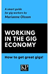 Working in the Gig Economy: How to get great gigs Kindle Edition
