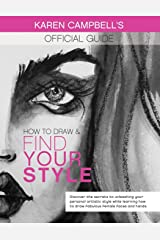 How to Draw and Find Your Style!: Discover the Secret to Unleashing Your Personal Artistic Style While Learning How to Draw Fabulous Female Faces and Hands! Paperback