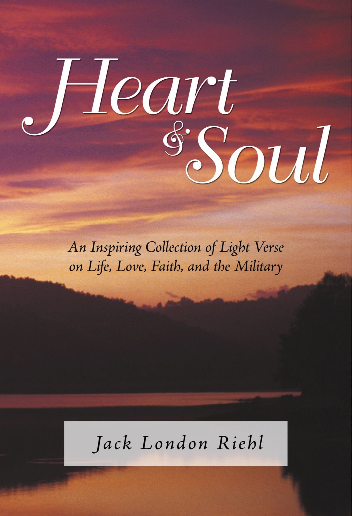Heart & Soul: An Inspiring Collection of Light Verse on Life, Love, Faith, and the Military pdf