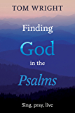 Finding God in the Psalms: Sing, pray, live