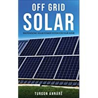 OFF GRID SOLAR: Photovoltaic solar power system for your home: An easy guide to install a solar power system in your…