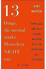 13 Dinge, die mental starke Menschen NICHT tun: An alle, die sich heute besser fühlen möchten als gestern (German Edition) Kindle Edition