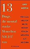 13 Dinge, die mental starke Menschen NICHT tun: An alle, die sich heute besser fühlen möchten als gestern (German Edition)
