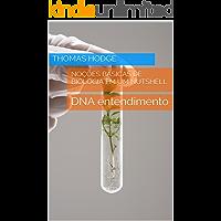 Noções básicas de Biologia em um Nutshell: DNA entendimento