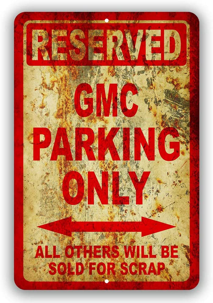 "Reserved Gmc Parking Only Car All Other Vehicles Will Be Sold for Scrap Novelty Tin Sign Indoor and Outdoor use 8""x12"" or 12""x18"""