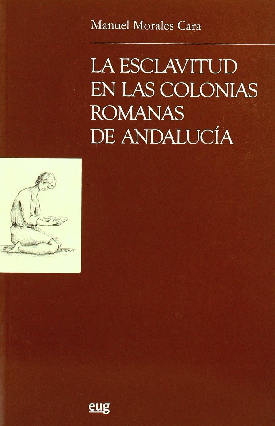 La Esclavitud En Las Colonias Romanas de Andalucia (Monografica) (Spanish Edition): M. MORALES CARA: 9788433845368: Amazon.com: Books
