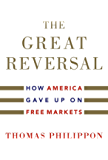 The Great Reversal: How America Gave Up on Free Markets (English Edition)