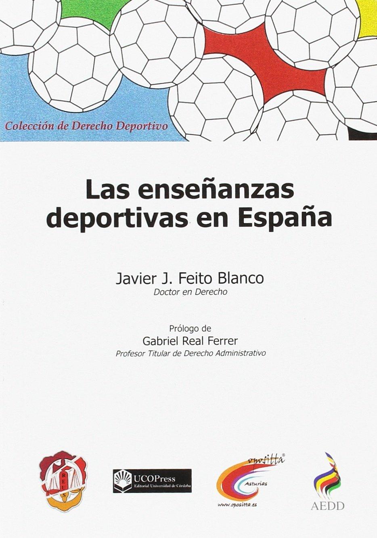 Las enseñanzas deportivas en España Derecho deportivo: Amazon.es: Feito Blanco, Javier J., Real Ferrer, Gabriel: Libros