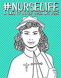 Nurse Life: A Snarky Adult Coloring Book