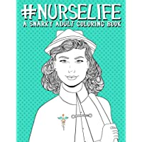 Nurse Life: A Snarky Adult Coloring Book