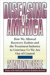 Diseasing of America: How We Allowed Recovery Zealots and the Treatment Industry to Convince Us We Are Out of Control Kindle Edition